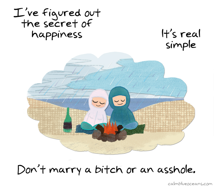 Don't marry a bitch or an asshole.